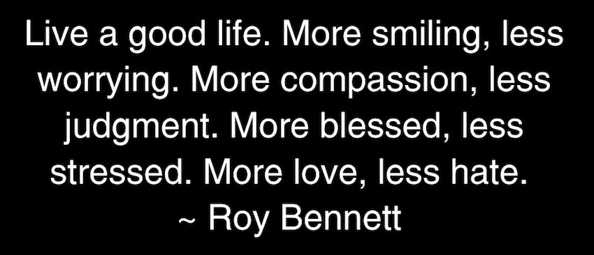 More smiling, less worrying. More compassion, less judgment.