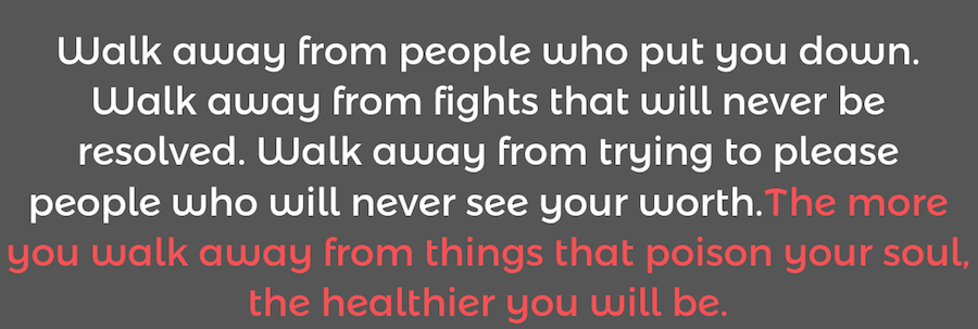 Walk away from people who put you down.