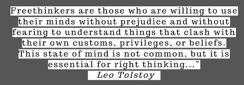 Freethinkers use their minds without prejudice