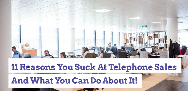 11 Reasons You Suck At Telephone Sales And What You Can Do About It!